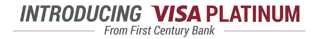 Introducing Visa Platinum from First Century Bank